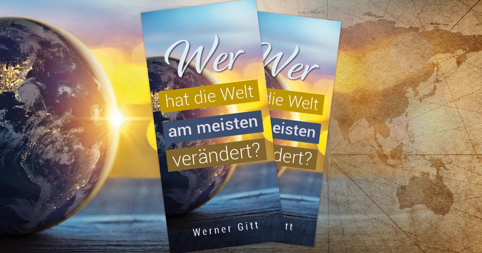 Wer hat die Welt am meisten verändert? Verteilschrift von Werner Gitt