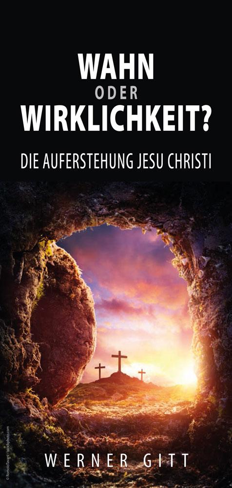Wahn oder Wirklichkeit? Die Auferstehung Jesu Christi
