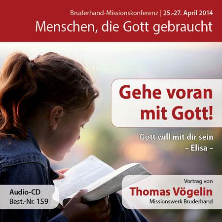 Missions- und Freundestage 2014: Gehe voran mit Gott! – Gott will mit dir sein – Elisa