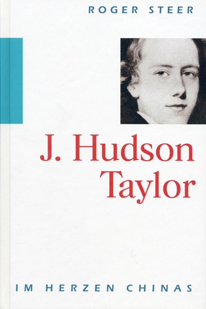 J. Hudson Taylor - Im Herzen Chinas