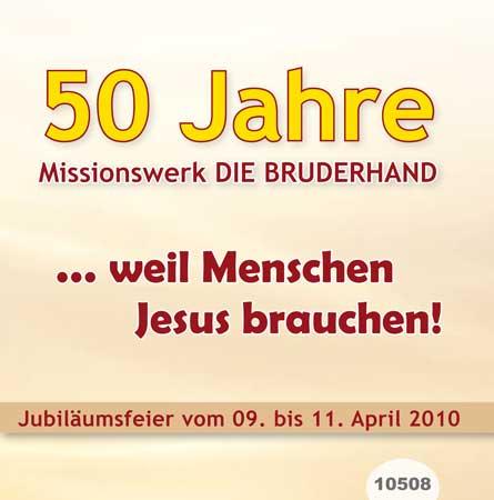 50 Jahre Missionswerk DIE BRUDERHAND ... weil Menschen Jesus brauchen!