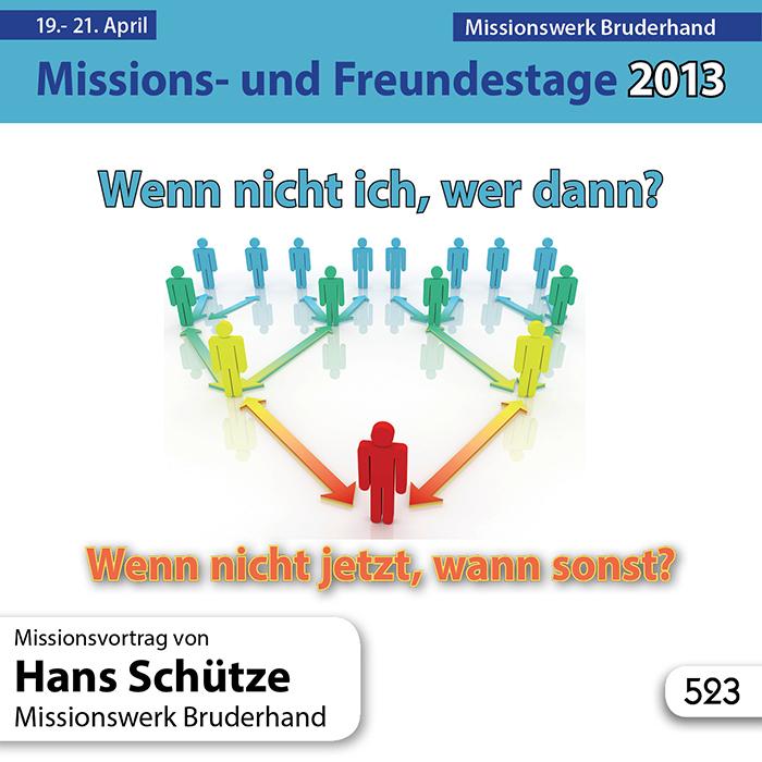 Missions- und Freundestage 2013: Wenn nicht ich, wer dann? Wenn nicht jetzt, wann sonst?